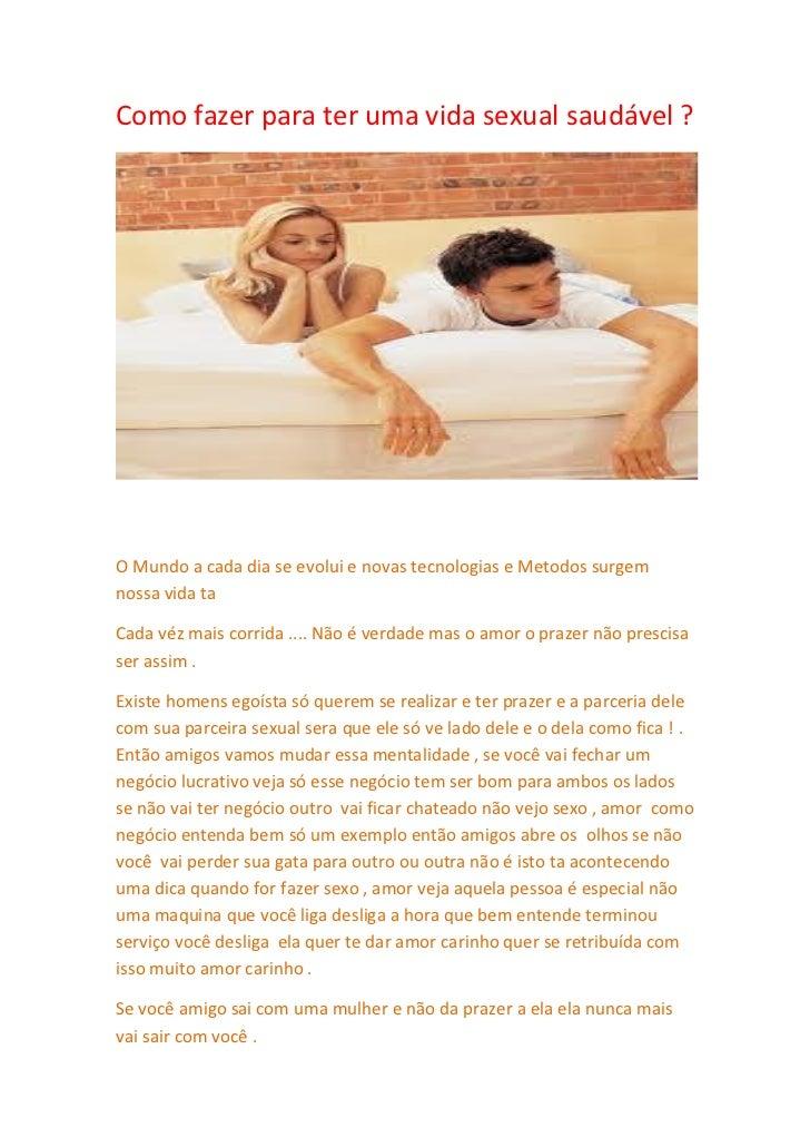 Como fazer para ter uma vida sexual saudável ?O Mundo a cada dia se evolui e novas tecnologias e Metodos surgemnossa vida ...
