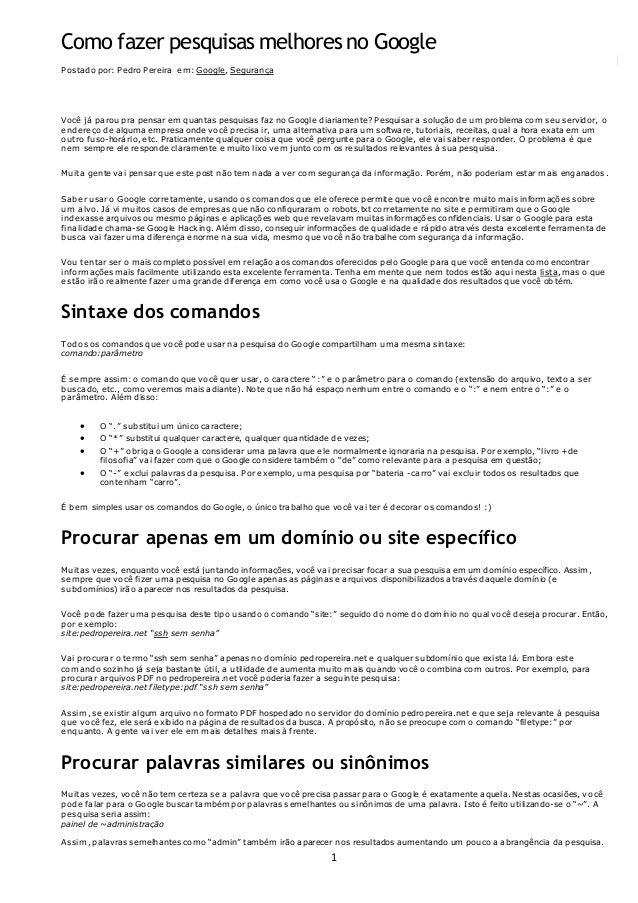 Como fazer pesquisas melhores no Google  1  Postado por: Pedro Pereira em: Google, Segurança  Você já parou pra pensar em ...