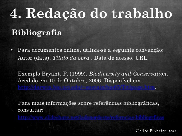 • Para documentos online, utiliza-se a seguinte convenção: Autor (data). Título da obra . Data de acesso. URL. Exemplo Bry...