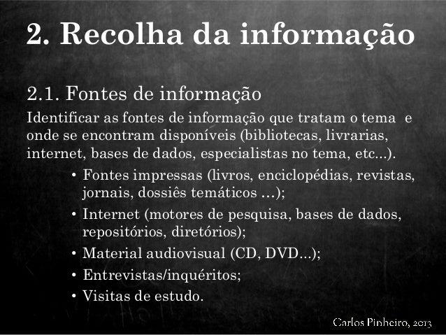 2.1. Fontes de informação Identificar as fontes de informação que tratam o tema e onde se encontram disponíveis (bibliotec...