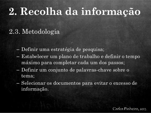 2.3. Metodologia – Definir uma estratégia de pesquisa; – Estabelecer um plano de trabalho e definir o tempo máximo para co...