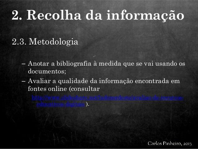 2.3. Metodologia – Anotar a bibliografia à medida que se vai usando os documentos; – Avaliar a qualidade da informação enc...