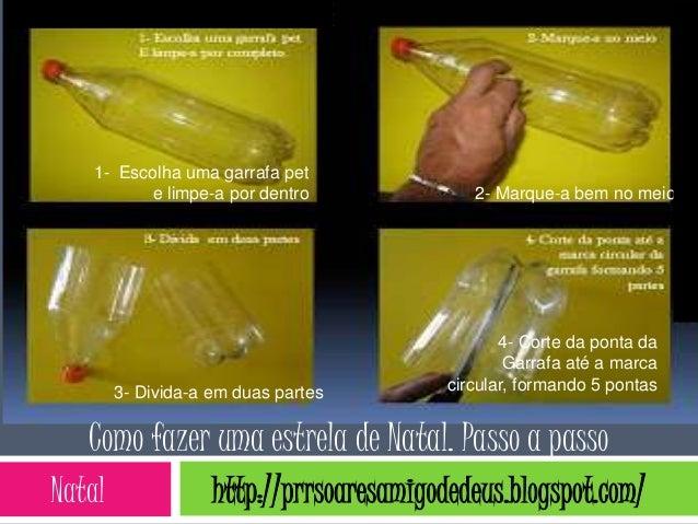 1- Escolha uma garrafa pet          e limpe-a por dentro               2- Marque-a bem no meio                            ...