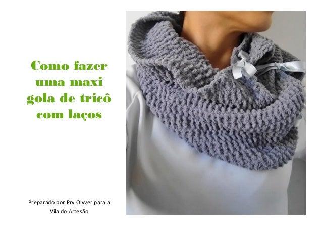 Como fazer uma maxi gola de tricô com laços Preparado por Pry Olyver para a Vila do Artesão