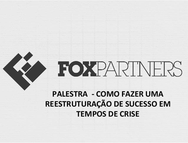 PALESTRA    -‐  COMO  FAZER  UMA   REESTRUTURAÇÃO  DE  SUCESSO  EM   TEMPOS  DE  CRISE