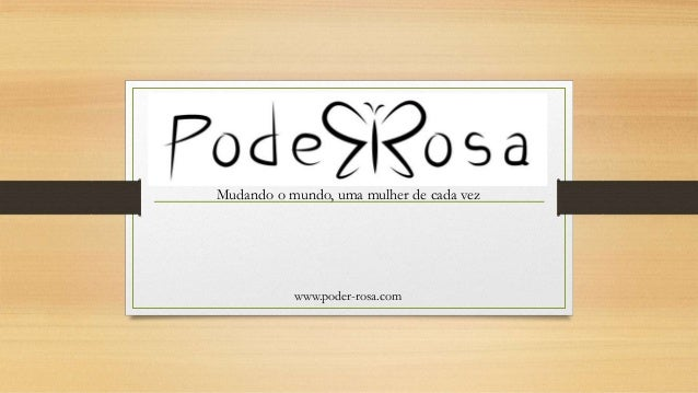 Mudando o mundo, uma mulher de cada vez www.poder-rosa.com