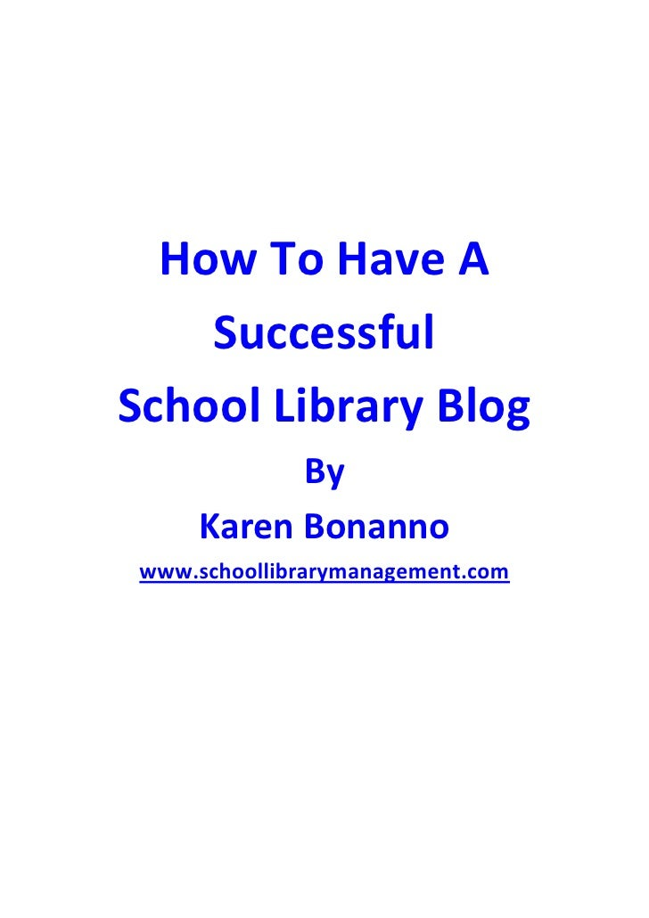 How To Have A     Successful School Library Blog           By     Karen Bonanno www.schoollibrarymanagement.com