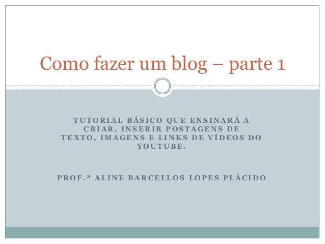 Como fazer um blog – parte 1 TUTORIAL BÁSICO QUE ENSINARÁ A CRIAR, INSERIR POSTAGENS DE TEXTO, IMAGENS E LINKS DE VÍDEOS D...