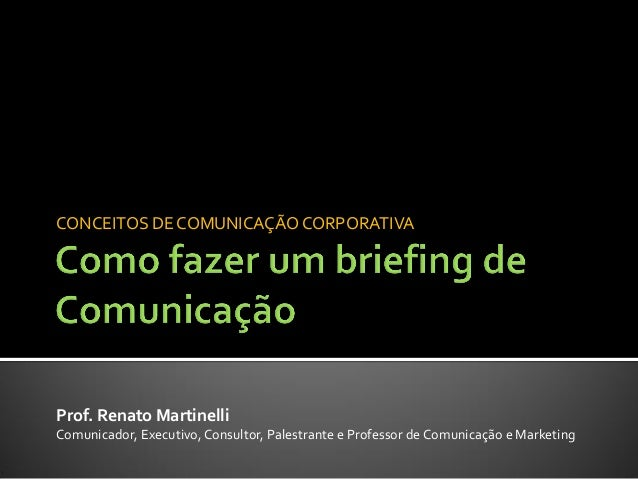 CONCEITOS DE COMUNICAÇÃO CORPORATIVAProf. Renato MartinelliComunicador, Executivo, Consultor, Palestrante e Professor de C...