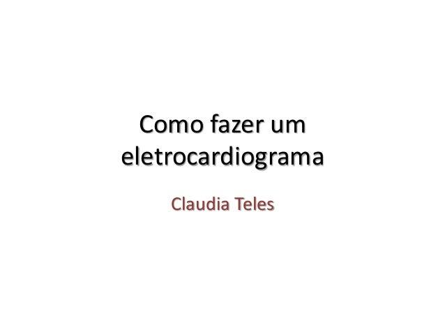 Como fazer um eletrocardiograma Claudia Teles