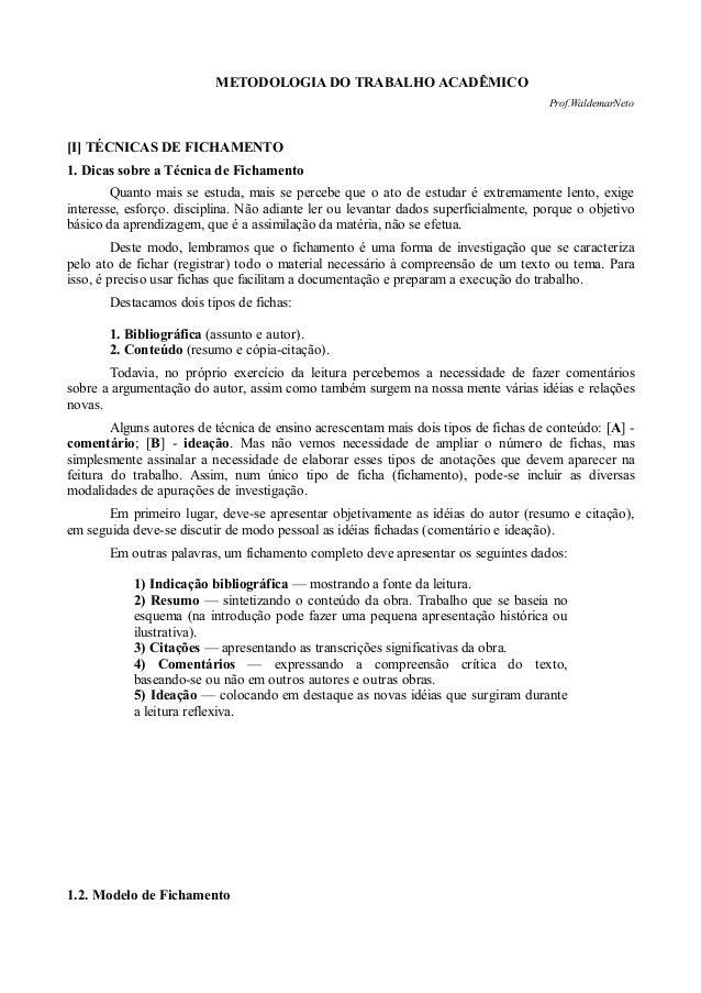 METODOLOGIA DO TRABALHO ACADÊMICO Prof.WaldemarNeto  [I] TÉCNICAS DE FICHAMENTO 1. Dicas sobre a Técnica de Fichamento Qua...