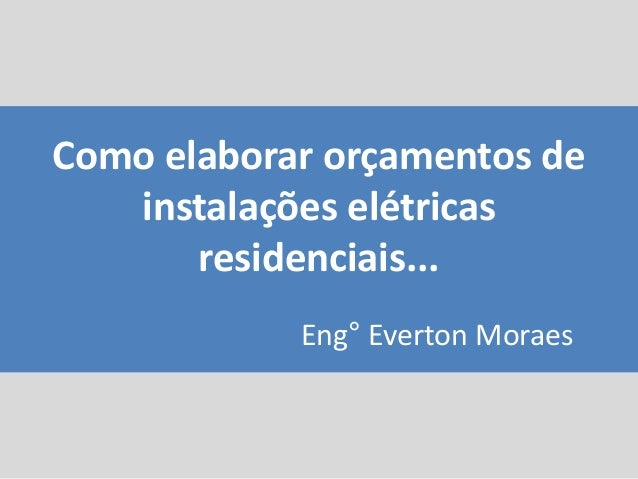 Como elaborar orçamentos de instalações elétricas residenciais... Eng° Everton Moraes