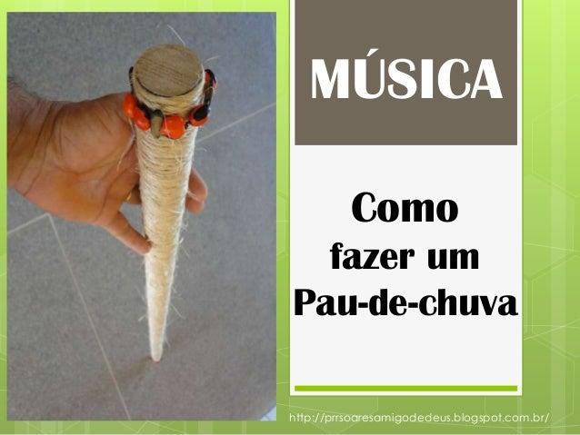 Como fazer um Pau-de-chuva MÚSICA http://prrsoaresamigodedeus.blogspot.com.br/