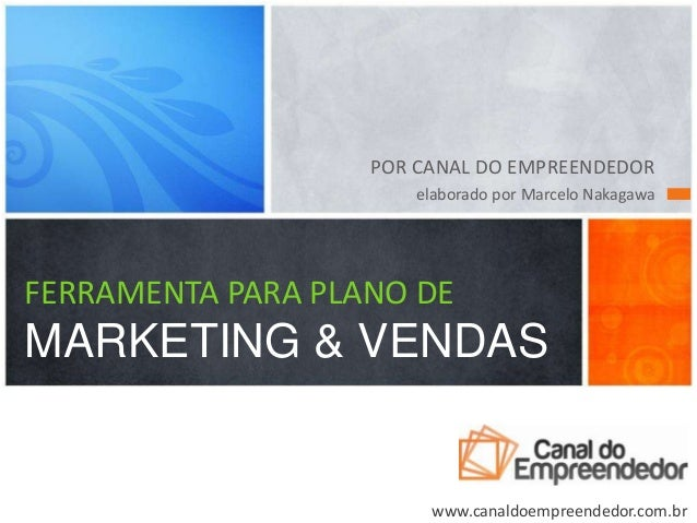 POR CANAL DO EMPREENDEDORelaborado por Marcelo NakagawaFERRAMENTA PARA PLANO DEMARKETING & VENDASwww.canaldoempreendedor.c...