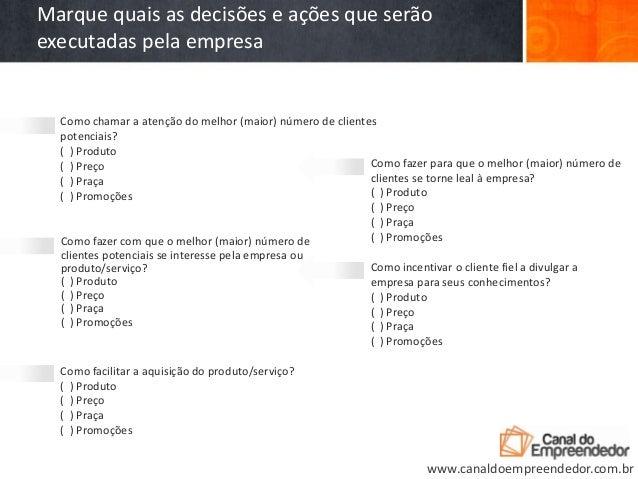 Como chamar a atenção do melhor (maior) número de clientespotenciais?( ) Produto( ) Preço( ) Praça( ) PromoçõesMarque quai...
