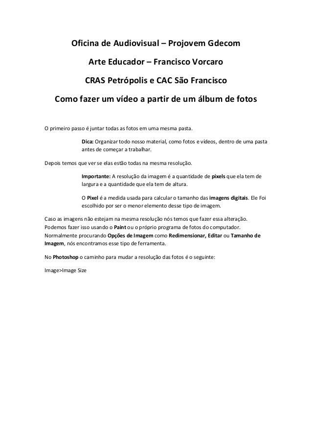 Oficina de Audiovisual – Projovem GdecomArte Educador – Francisco VorcaroCRAS Petrópolis e CAC São FranciscoComo fazer um ...