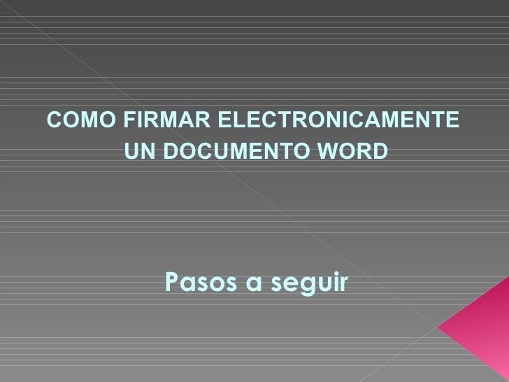 <ul><li>COMO FIRMAR ELECTRONICAMENTE  </li></ul><ul><li>UN DOCUMENTO WORD </li></ul><ul><li>Pasos a seguir </li></ul>