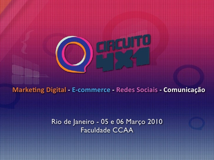 Marke&ngDigital‐E‐commerce‐RedesSociais‐Comunicação               Rio de Janeiro - 05 e 06 Março 2010             ...