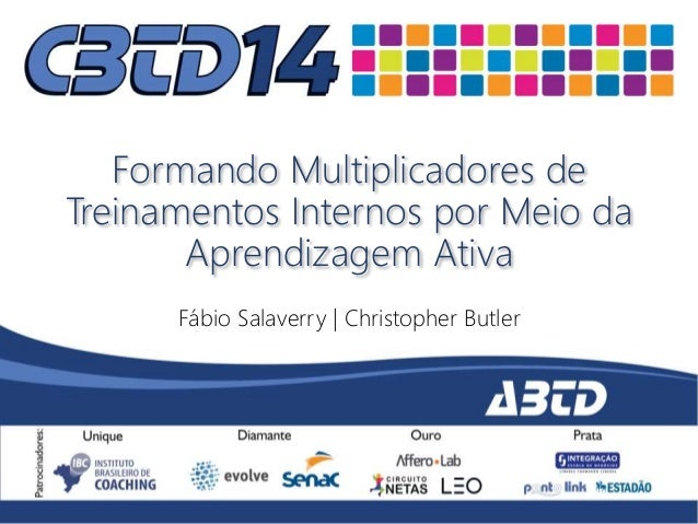 Formando Multiplicadores de  Treinamentos Internos por Meio da  Aprendizagem Ativa  Fábio Salaverry | Christopher Butler