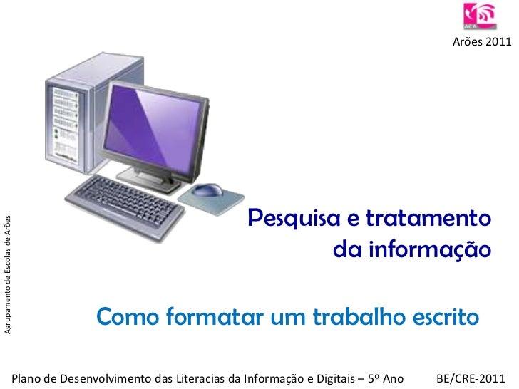 Arões 2011<br />Pesquisa e tratamento da informação<br />Agrupamento de Escolas de Arões<br />Como formatar um trabalho es...