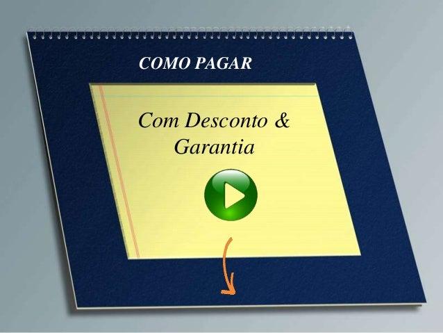 COMO PAGARCom Desconto &   Garantia