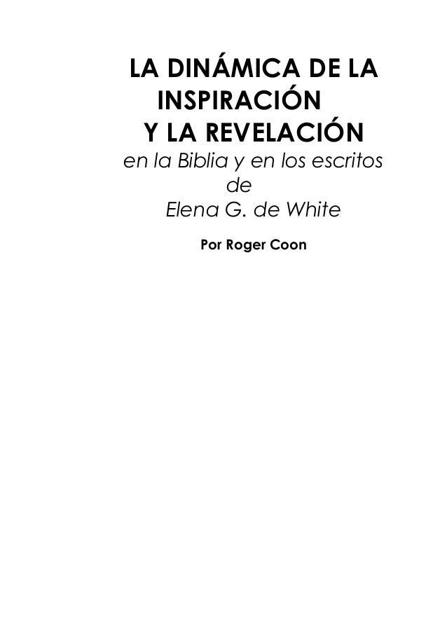 LA DINÁMICA DE LA INSPIRACIÓN Y LA REVELACIÓN en la Biblia y en los escritos de Elena G. de White Por Roger Coon