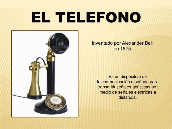 EL TELEFONO      Inventado por Alexander Bell                en 1875              Es un dispositivo de        telecomunica...