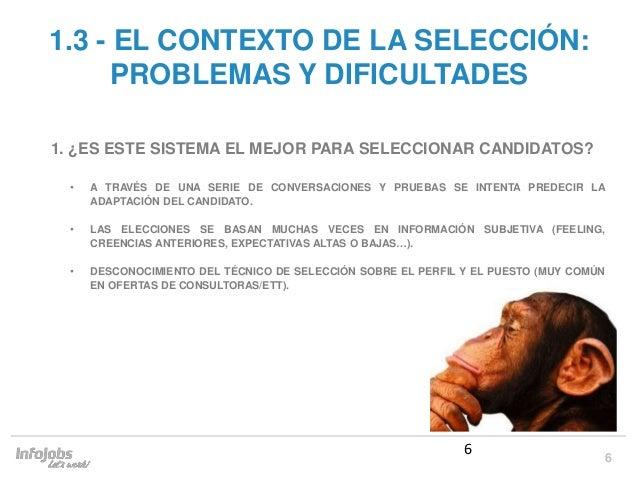 6 1.3 - EL CONTEXTO DE LA SELECCIÓN: PROBLEMAS Y DIFICULTADES 1. ¿ES ESTE SISTEMA EL MEJOR PARA SELECCIONAR CANDIDATOS? • ...