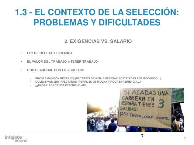 7 1.3 - EL CONTEXTO DE LA SELECCIÓN: PROBLEMAS Y DIFICULTADES 2. EXIGENCIAS VS. SALARIO • LEY DE OFERTA Y DEMANDA • EL VAL...