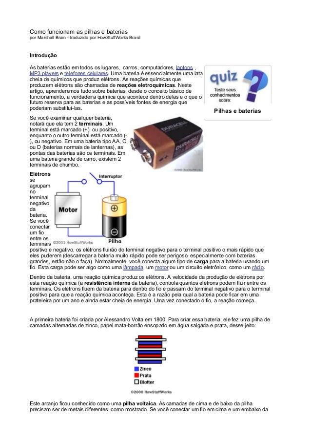Como funcionam as pilhas e bateriaspor Marshall Brain - traduzido por HowStuffWorks BrasilIntroduçãoAs baterias estão em t...