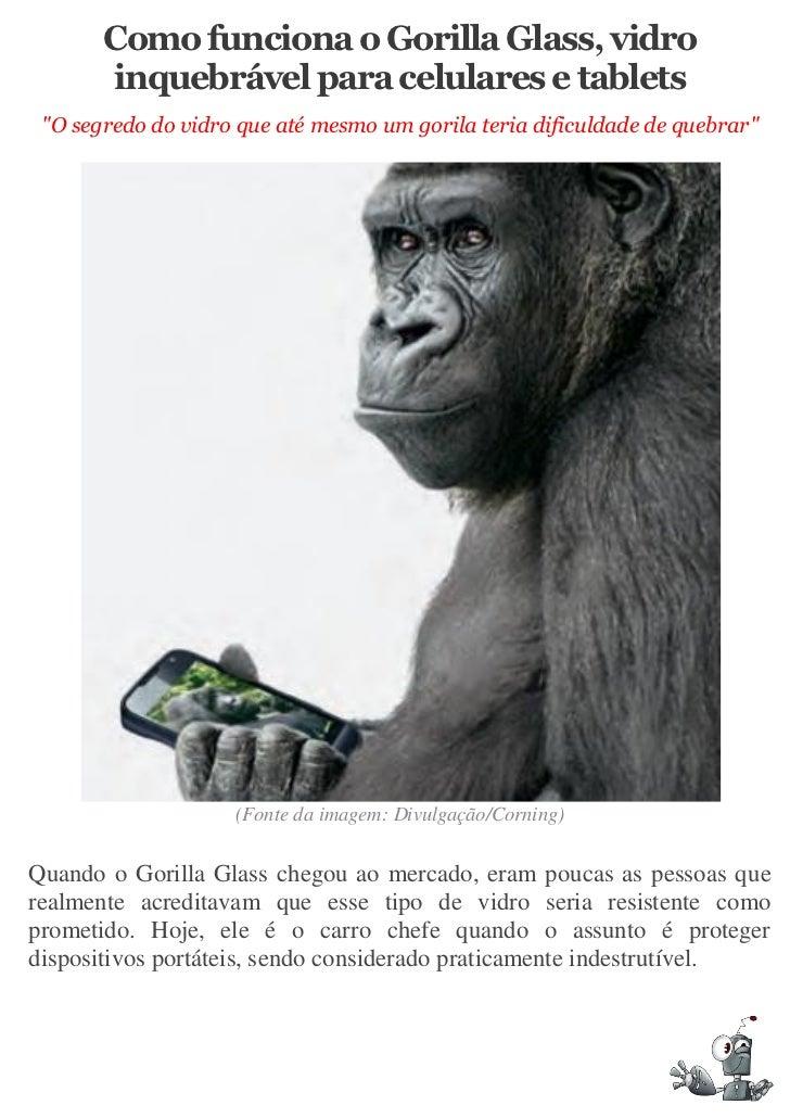 """Como funciona o Gorilla Glass, vidro       inquebrável para celulares e tablets """"O segredo do vidro que até mesmo um goril..."""