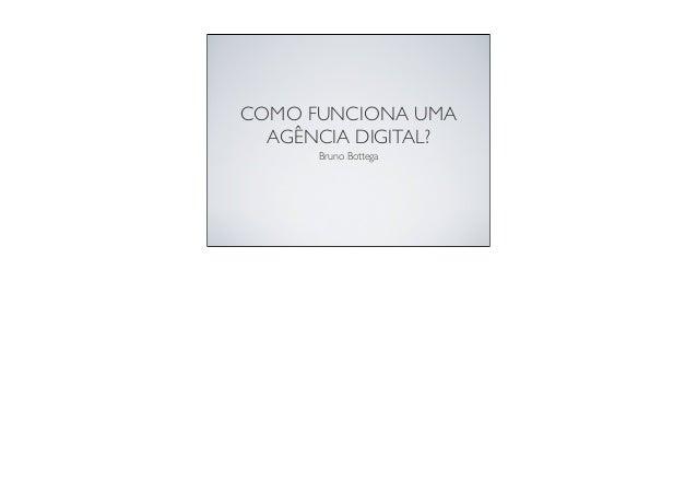 COMO FUNCIONA UMAAGÊNCIA DIGITAL?Bruno Bottega