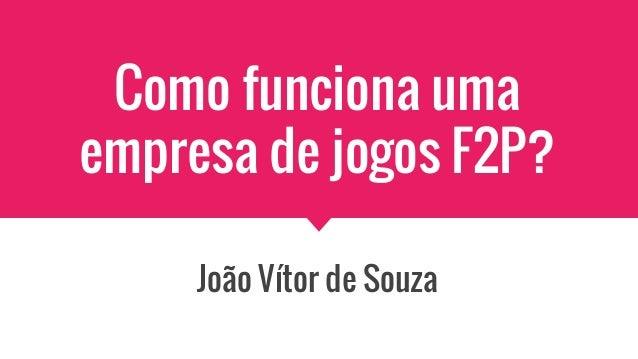 Como funciona uma empresa de jogos F2P? João Vítor de Souza