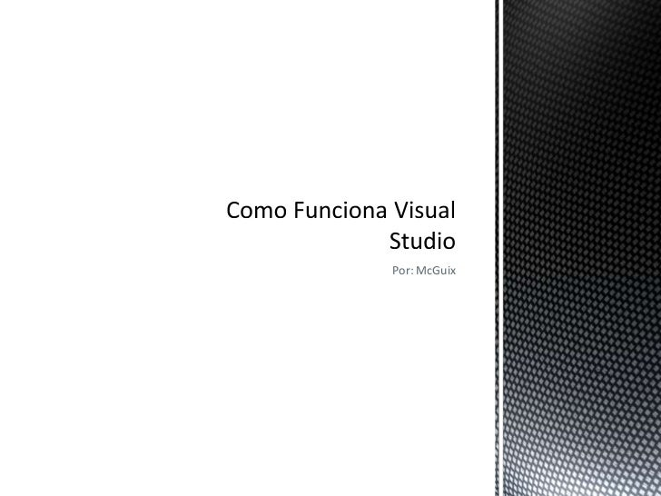 Por: McGuix<br />Como Funciona Visual Studio<br />