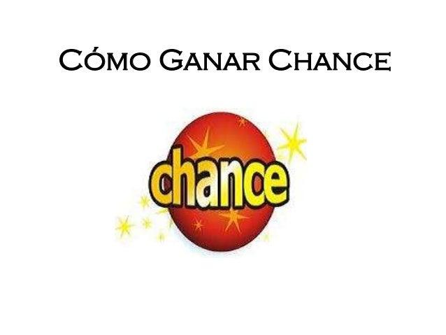 Cómo Ganar Chance