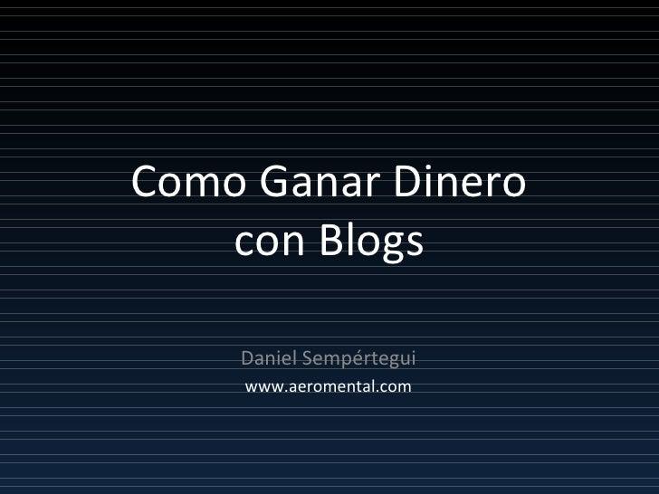 Como Ganar Dinero con Blogs Daniel Sempértegui www.aeromental.com