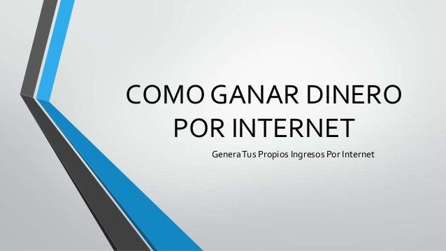 COMO GANAR DINERO POR INTERNET GeneraTus Propios Ingresos Por Internet