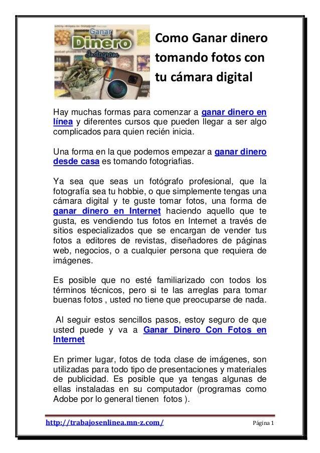 http://trabajosenlinea.mn-z.com/ Página 1 Como Ganar dinero tomando fotos con tu cámara digital Hay muchas formas para com...
