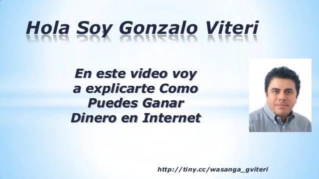 Hola Soy Gonzalo ViteriEn este video voya explicarte ComoPuedes GanarDinero en Internethttp://tiny.cc/wasanga_gviteri