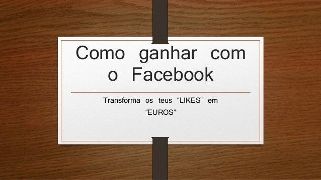 """Como ganhar com  o Facebook  Transforma os teus """"LIKES"""" em  """"EUROS"""""""