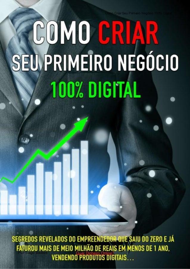 Por Tiago Bastos Como Criar Seu Primeiro Negócio 100% Digital Quer Dinheiro Online? !1