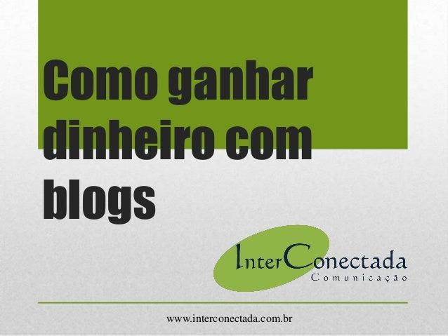 Como ganhardinheiro comblogswww.interconectada.com.br