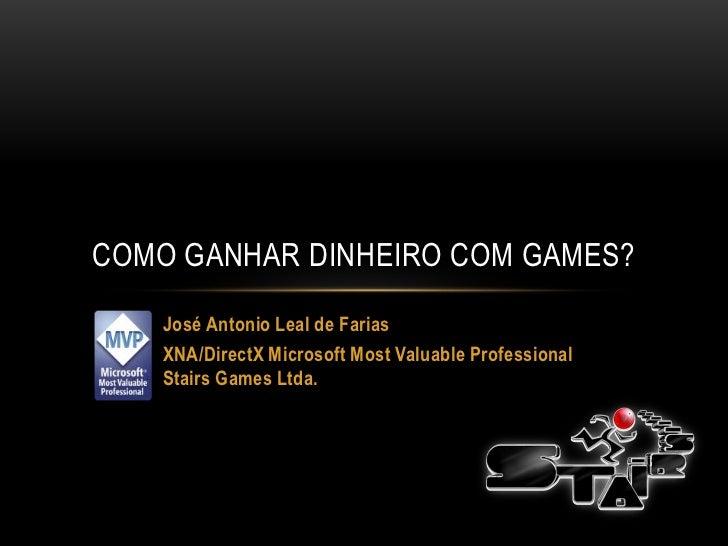 COMO GANHAR DINHEIRO COM GAMES?    José Antonio Leal de Farias    XNA/DirectX Microsoft Most Valuable Professional    Stai...