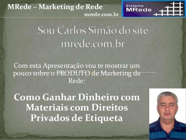 Com esta Apresentação vou te mostrar um pouco sobre o PRODUTO de Marketing de Rede: Como Ganhar Dinheiro com Materiais com...