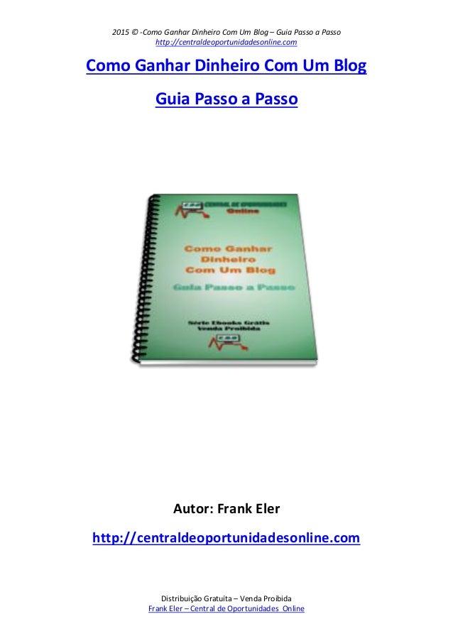 2015 © -Como Ganhar Dinheiro Com Um Blog – Guia Passo a Passo http://centraldeoportunidadesonline.com Distribuição Gratuít...