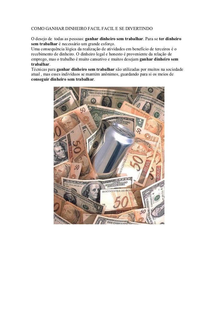 COMO GANHAR DINHEIRO FACIL FACIL E SE DIVERTINDOO desejo de todas as pessoas: ganhar dinheiro sem trabalhar. Para se ter d...