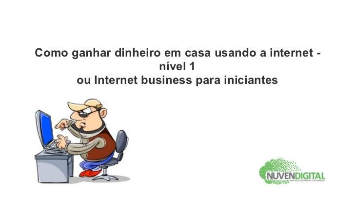 Como ganhar dinheiro em casa usando a internet -                         nível 1          ou Internet business para inicia...