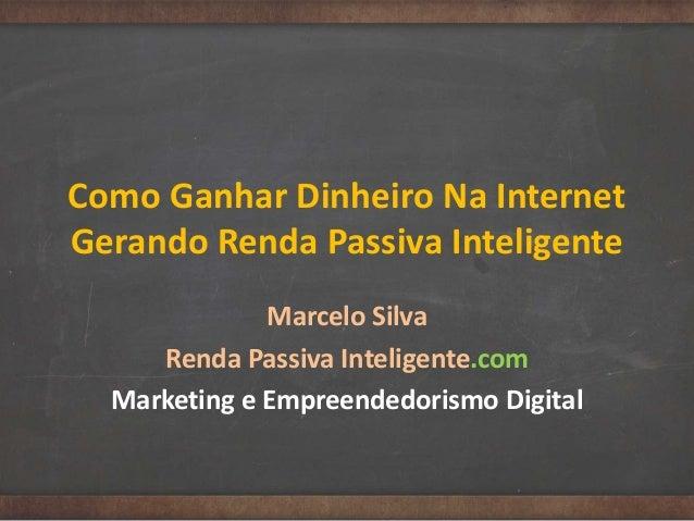 Como Ganhar Dinheiro Na Internet Gerando Renda Passiva Inteligente Marcelo Silva Renda Passiva Inteligente.com Marketing e...
