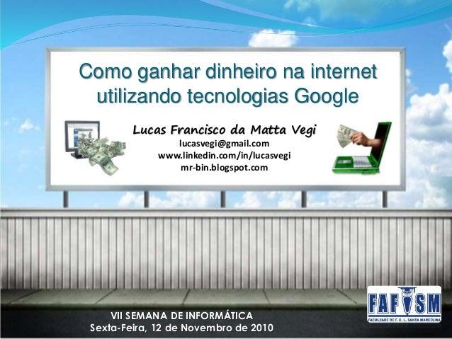 Lucas Francisco da Matta Vegi lucasvegi@gmail.com www.linkedin.com/in/lucasvegi mr-bin.blogspot.com VII SEMANA DE INFORMÁT...