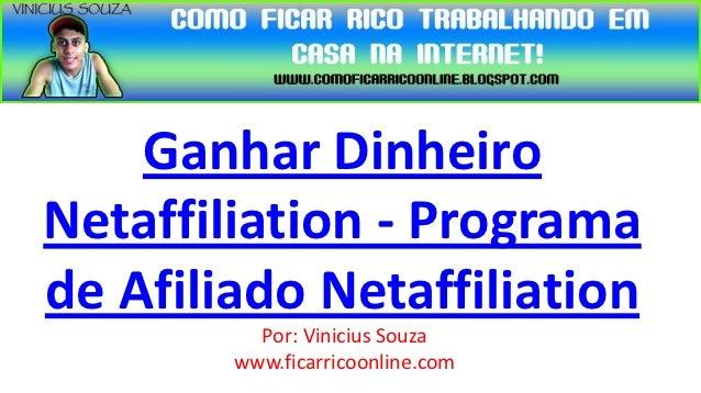 Ganhar DinheiroNetaffiliation - Programade Afiliado Netaffiliation          Por: Vinicius Souza        www.ficarricoonline...